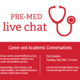 PreMed Live Chats - Career & Academics