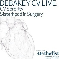 DeBakey CV Education Webcast: CV Sorority – Sisterhood in Surgery
