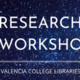 Research Workshops: Valencia College Libraries
