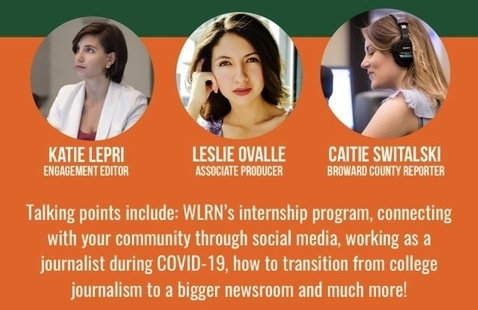 Join us via Zoom on Wednesday, May 20 at 2:15 p.m. EST for a fascinating session with Katie Lepri, Leslie Ovalle and Caitie Switalski who will share a thing or two about their experience with the WLRN internship, creating engaging social media, newsletters, navigating different types of storytelling, pitching stories, how to build your professional network, how to write a bomb cover letter plus more that cannot be missed.