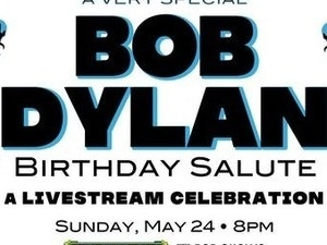A Very Special Bob Dylan Birthday Salute livestream celebration.