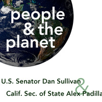 People and the Planet: Dan Sullivan and Alex Padilla