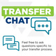 Transfer Chat. Fee free to ask questions specific to your transfer process.