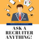 Ask A Recruiter Anything