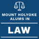 Mount Holyoke Alums in Law: The Law School Experience