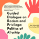 Guided Dialogue on Racism and Privilege: Politics of Allyship