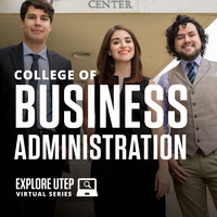 EXPLORE UTEP VIRTUAL SERIES: COLLEGE OF BUSINESS ADMINISTRATION