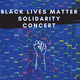 Black Lives Matter Solidarity Concert