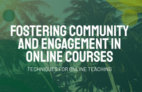Fostering Community and Engagement in Online Courses