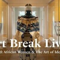 Art Break Live I Adorned: African Women & the Art of Identity