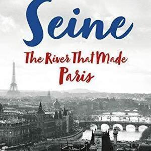 A Visit with Elaine Sciolino, via Zoom, author of The Seine:  The River that Made Paris