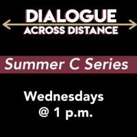 Dialogue Across Distance: Summer C Series