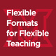 Flexible Formats for Flexible Teaching