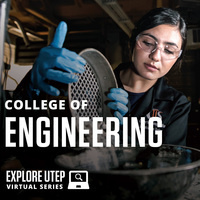 EXPLORE UTEP VIRTUAL SERIES: COLLEGE OF ENGINEERING