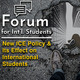 International Students - New ICE Policy and its effect on International Students Forum