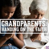Summer FAITH FEEDS: Grandparents: Handing on the Faith