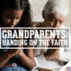 Summer FAITH FEEDS: Grandparents: Handing on the Faith