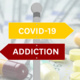 The Intersection of Two Pandemics: COVID-19 and Addiction
