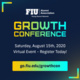 GROWTH Conference, Saturday, August 15, from 10 a.m. to 2:15 p.m. Visit go.fiu.edu/growthcon to register.