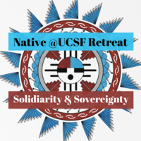 Native @UCSF Annual Retreat: Solidarity and Sovereignty