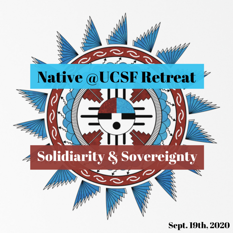 Sep 19, 2020: Native @UCSF Annual Retreat: Solidarity and Sovereignty