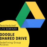 RESCHEDULED:  LTS Seminar Google Shared Drive: Redefining Group Access