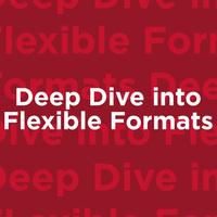 Deep Dive into Flexible Formats