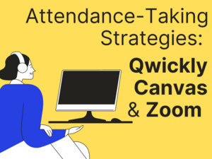 Attendance-Taking Strategies: Qwickly, Canvas, and Zoom