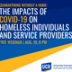 WEBINAR - Quarantining without a Home: The Impacts of COVID-19 on Homeless Individuals and Service Providers.