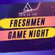 FRESHMEN GAME NIGHT!