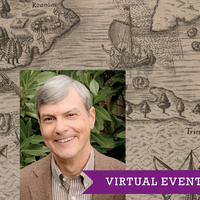 17TH ANNUAL VOORHEES VIRTUAL LECTURE SERIES  Uncharted Territory: How Maps Launched—And Nearly Sank—English Colonization of the New World