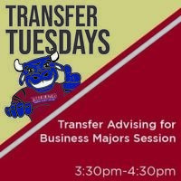 Transfer Tuesdays. Transfer Advising for Business Majors Session. 3:30p.m. until 4:30p.m.