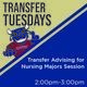 Transfer Tuesdays. Transfer Advising for Nursing Majors Session. 2p.m. until 3p.m.