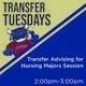 Transfer Tuesdays. Transfer Advising for Nursing Majors Session. 2p.m. until 3p.m.