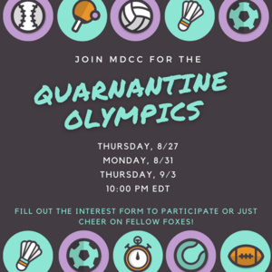 Join MDCC for the Quarantine Olympics. Thursday, 8/27, Monday, 8/31, and Thursday, 9/3 at 10:00pm EDT. Fill out the interest form to participate or just cheer on fellow foxes!