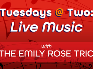 Tuesdays at Two: Live Music with The Emily Rose Trio