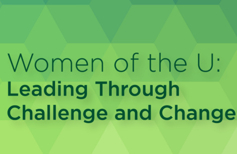 Women of the U: Leading through Challenge and Change