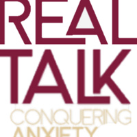 Real Talk - Conquering Anxiety