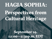 Hagia Sophia: Perspectives from Cultural Heritage - September 19, 12:00 - 2:30pm EDT