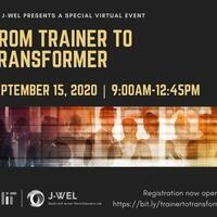 MIT J-WEL Presents a Special Virtual Event: From Trainer to Transformer