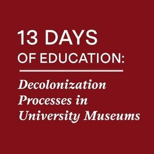 13 Days: Decolonization Processes in University Museums