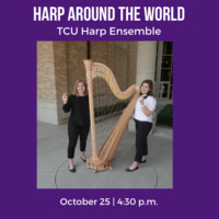 "Ensemble Concert Series: TCU Harp Ensemble. ""Harp Around the World"""