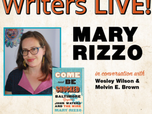 Writers LIVE! Mary Rizzo, Come and Be Shocked: Baltimore Beyond John Waters and The Wire