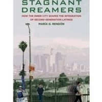 Reimagining the Latinx Experience in America: Professor María Rendón on Stagnant Dreamers: How the Inner City Shapes the Integration of Second-Generation Latinos