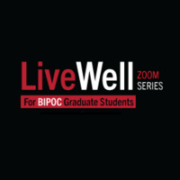 Live Well Zoom Series for BIPOC Graduate Students