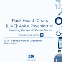 "Pack Health Chats [LIVE]: Ask a Psychiatrist Featuring the Nevada Career Studio on Instagram Live @unrshc October 15th: ""Facing Financial Uncertainty"" from 2:00 pm to 3:00 pm"