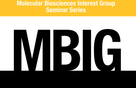Virtual: Molecular Biosciences Interest Group (MBIG) seminar series