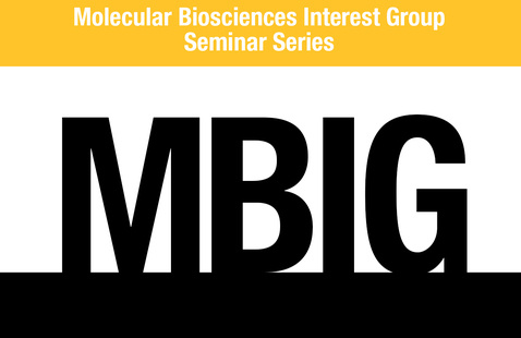 Virtual: Molecular Biosciences Interest Group (MBIG)seminar series