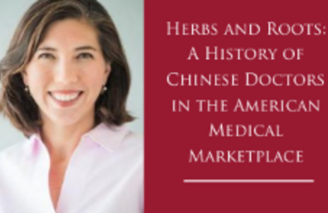 Herbs and Roots: A History of Chinese Doctors in the American Medical Marketplace with Tamara Venit-Shelton, Associate Professor of History