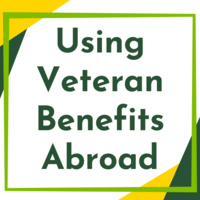 Using Your Veteran Benefits Abroad